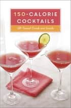 150-Calorie Cocktails - All-Natural Drinks and Snacks ebook by Clarkson Potter
