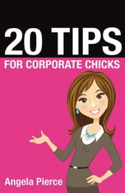 20 Tips for Corporate Chicks ebook by Angela Pierce