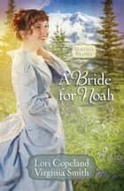A Bride for Noah ebook by Lori Copeland,Virginia Smith