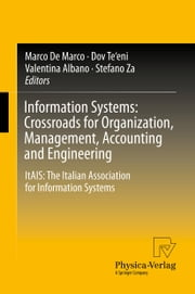 Information Systems: Crossroads for Organization, Management, Accounting and Engineering - ItAIS: The Italian Association for Information Systems ebook by Marco De Marco,Dov Te'eni,Valentina Albano,Stefano Za