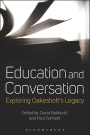 Education and Conversation - Exploring Oakeshott's Legacy ebook by David Bakhurst,Professor Paul Fairfield