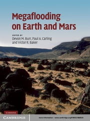 Megaflooding on Earth and Mars ebook by Devon M. Burr,Paul A. Carling,Victor R. Baker