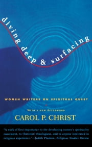 Diving Deep & Surfacing - Women Writers on Spiritual Quest ebook by Carol P. Christ