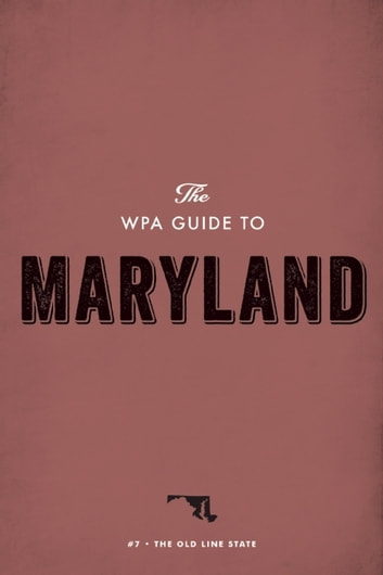 The WPA Guide to Maryland - The Old Line State eBook by Federal Writers' Project
