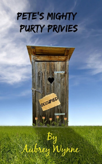 Pete's Mighty Purty Privies - A Just for Sh*#$ and Giggles Short Story Book 1, #1 ebook by Aubrey Wynne