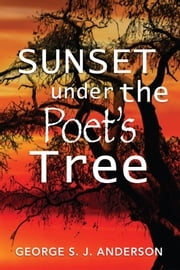 Sunset Under The Poet's Tree ebook by George S. J. Anderson