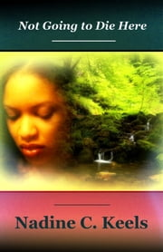 Not Going to Die Here ebook by Nadine C. Keels