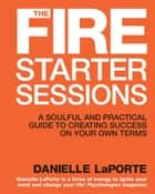 The Fire Starter Sessions ebook by Danielle LaPorte