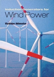 Induction Generators for Wind Power ebook by Akhmatov, Vladislav