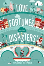 Love Fortunes and Other Disasters ebook by Kimberly Karalius