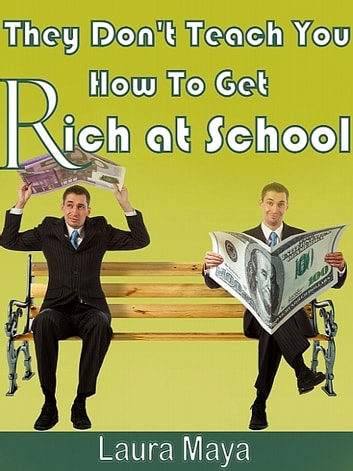 They Don't Teach You How to Get Rich at School ebook by Laura Maya