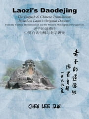 Laozi's Daodejing--From Philosophical and Hermeneutical Perspectives - The English and Chinese Translations Based on Laozis Original Daoism ebook by Chen Lee Sun