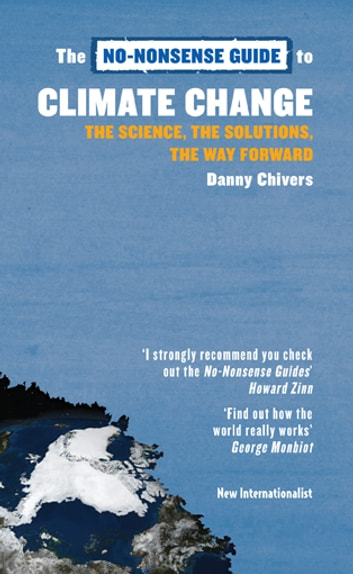 The No-Nonsense Guide to Climate Change - The Science, the Solutions, the Way Forward ebook by Danny Chivers