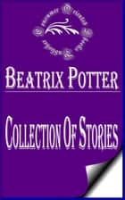 Collection of Beatrix Potter Stories ebook by Beatrix Potter