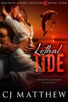 Lethal Tide - Dolphin Shore Shifters Book 4 ebook by CJ Matthew