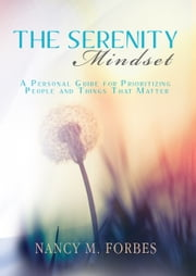 The Serenity Mindset - A Personal Guide for Prioritizing People and Things That Matter ebook by Nancy M. Forbes