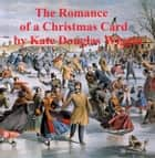 The Romance of a Christmas Card ebook by Kate Douglas Wiggin