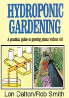 Hydroponic Gardening ebook by Rob Smith, Lon Dalton