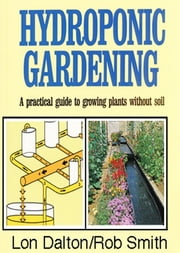 Hydroponic Gardening ebook by Rob Smith,Lon Dalton