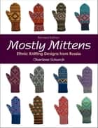 Mostly Mittens - Ethnic Knitting Designs from Russia ebook by Charlene Schurch