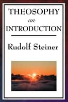 Theosophy - An Introduction ebook by Rudolf Steiner