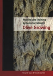 Pruning and Training Systems for Modern Olive Growing ebook by Riccardo Gucci, Claudio Cantini