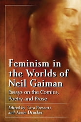 Feminism in the Worlds of Neil Gaiman - Essays on the Comics, Poetry and Prose ebook by