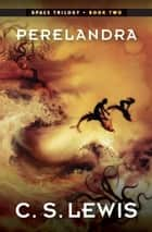 Perelandra - (Space Trilogy, Book Two) ebook by C. S. Lewis