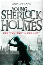 Young Sherlock Holmes - Der Tod liegt in der Luft ebook by Andrew Lane, Christian Dreller