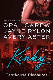 Kinky - An Older Man, Younger Woman Romance ebook by Opal Carew, Jayne Rylon, Avery Aster