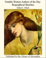 Notable Women Authors of the Day: Biographical Sketches ebook by Helen C. Black