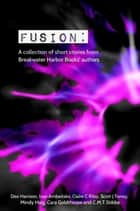 Fusion: A collection of short stories from Breakwater Harbor Books' authors ebook by Scott Toney