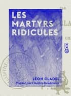 Les Martyrs ridicules ebook by Charles Baudelaire, Léon Cladel
