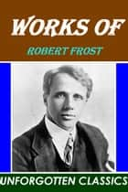 Works of Robert Frost ebook by Robert Frost