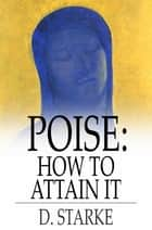Poise: How to Attain It ebook by D. Starke,Francis Medhurst