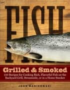Fish Grilled & Smoked ebook by John Manikowski