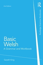 Basic Welsh - A Grammar and Workbook ebook by Gareth King