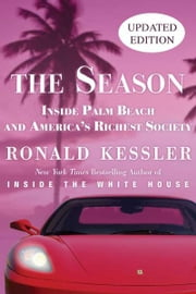The Season - The Secret Life of Palm Beach and America's Richest Society ebook by Ronald Kessler