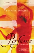 Perfume - The Story of a Murderer ebook by Patrick Suskind