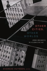 Other Cities, Other Worlds - Urban Imaginaries in a Globalizing Age ebook by