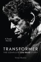 Transformer: The Complete Lou Reed Story ebook by Victor Bockris