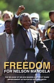 Freedom for Nelson Mandela - The Release of Nelson Mandela after 27 Years of Imprisonment as Reported by Times Media ebook by Times Media Reporters
