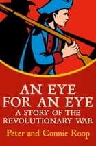 An Eye for an Eye - A Story of the Revolutionary War ebook by Peter Roop, Connie Roop