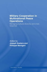 Military Cooperation in Multinational Peace Operations - Managing Cultural Diversity and Crisis Response ebook by Joseph Soeters,Philippe Manigart