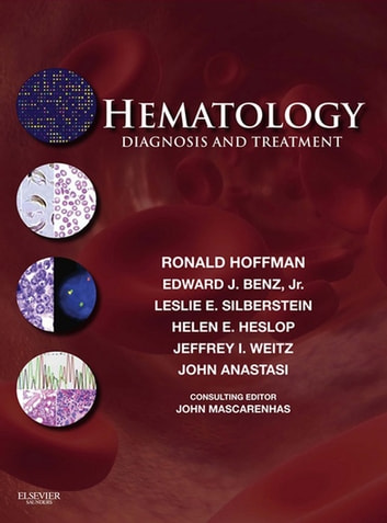 Hematology: Diagnosis and Treatment E-Book ebook by Helen Heslop, MD,Edward J. Benz Jr., MD,Jeffrey Weitz, MD,Ronald Hoffman, MD,John Anastasi, MD,Leslie E. Silberstein, MD