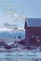 Window to the Big Sky - Reflections from Montana ebook by Mary Ellen Connelly