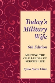 Today's Military Wife - Meeting the Challenges of Service Life ebook by Lydia Sloan Cline