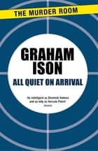 All Quiet on Arrival ebook by Graham Ison