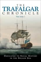 The Trafalgar Chronicle - Dedicate to Naval History in the Nelson Era ebook by Peter Hore