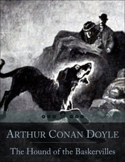 The Hound of the Baskervilles: The Third of Four Crime Novels by Sir Arthur Conan Doyle Featuring the Detective Sherlock Holmes (Beloved Books Edition) ebook by Arthur Conan Doyle